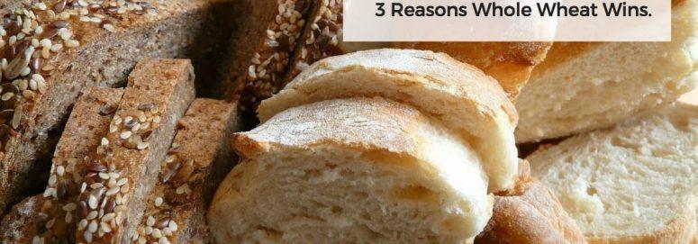 White Bread vs. Wheat Bread: 3 Reasons Whole Wheat Wins.