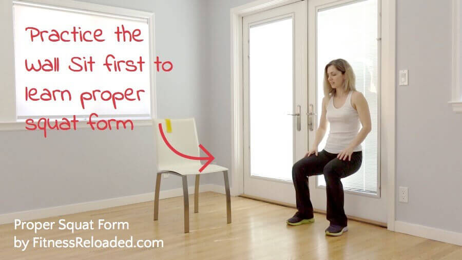 Practice the Wall Sit first to learn proper squat form