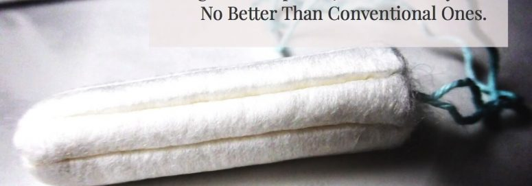 Organic Tampons: 7 Reasons They Are No Better Than Conventional.