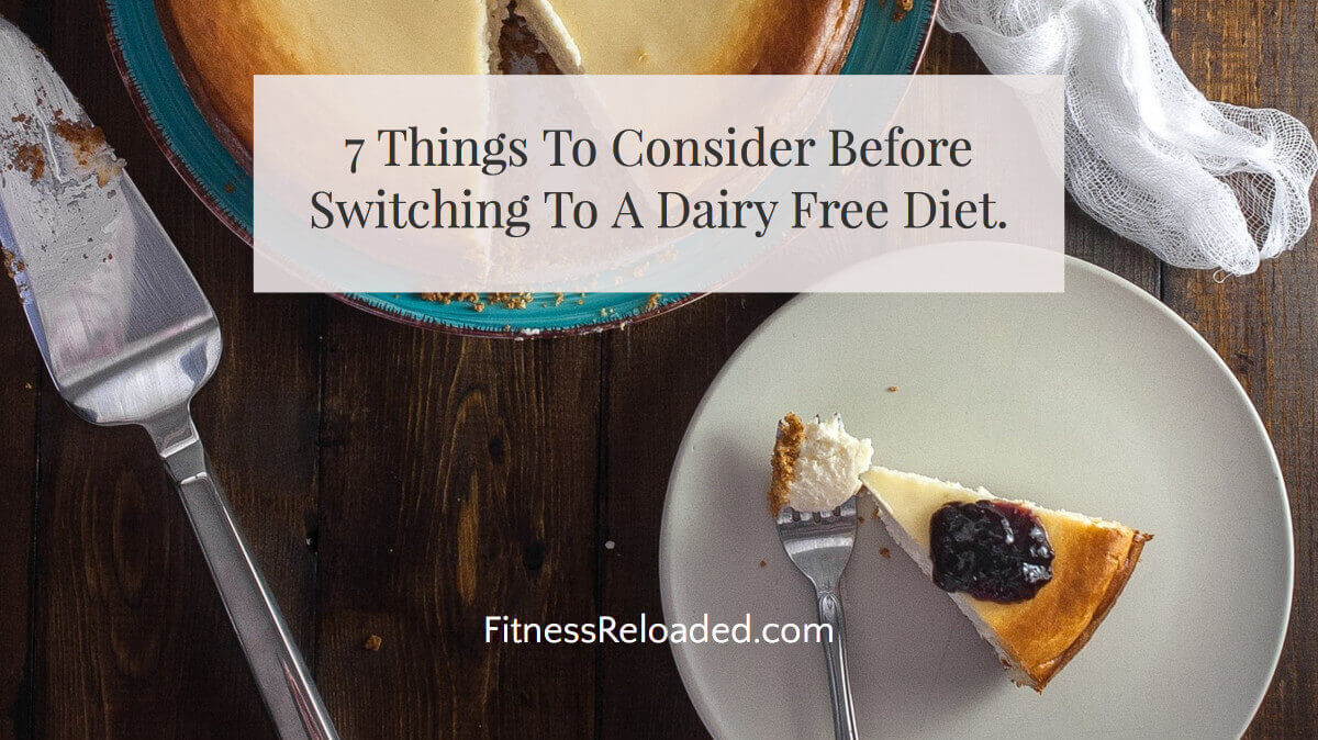 7 Things To Consider Before Switching To A Dairy Free Diet Plan.