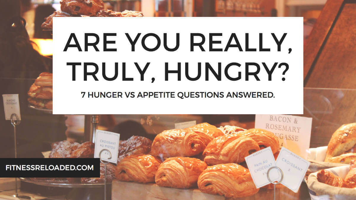 Are You Really, Truly, Hungry? 7 Hunger Vs Appetite Questions Answered.