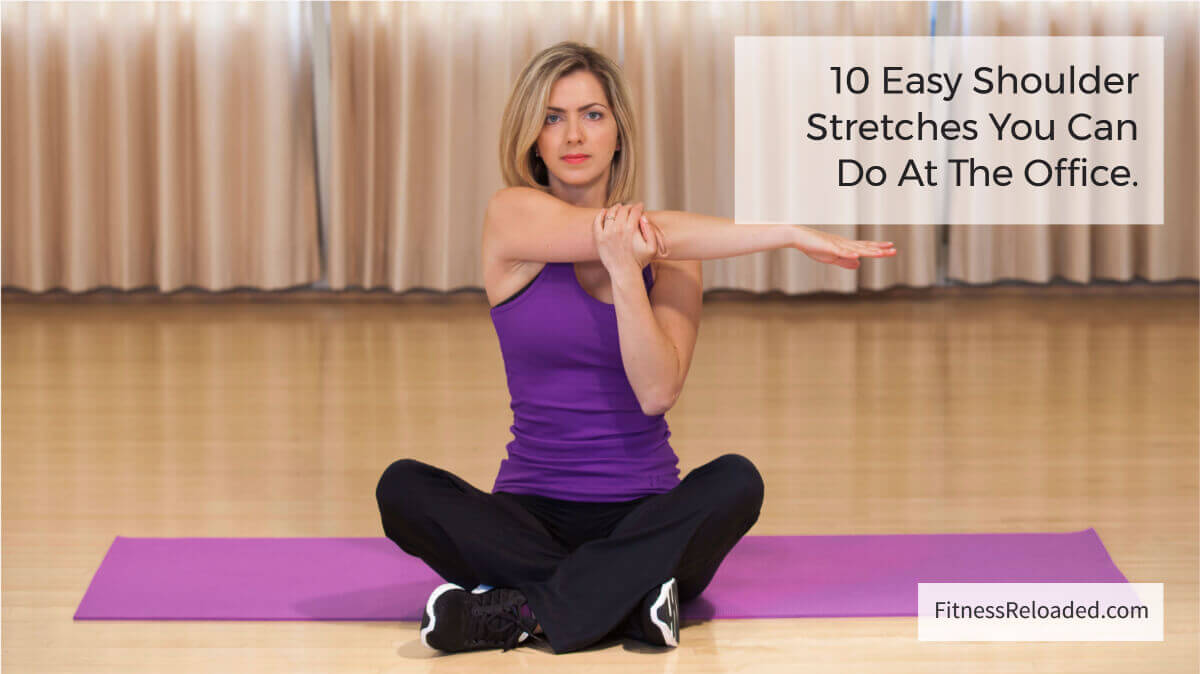 Upper Back Tension? 10 Shoulder Stretches To Do At The Office.
