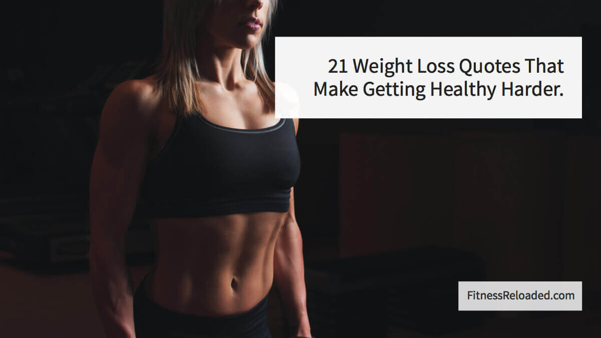 21 Popular Weight Loss Quotes That'll Make Getting Healthy Harder.