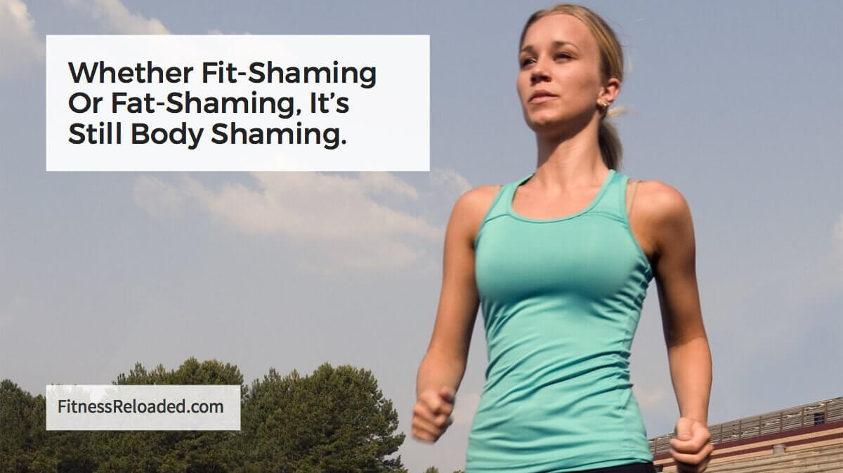 Whether Fit-Shaming Or Fat-Shaming, It's Still Body Shaming.