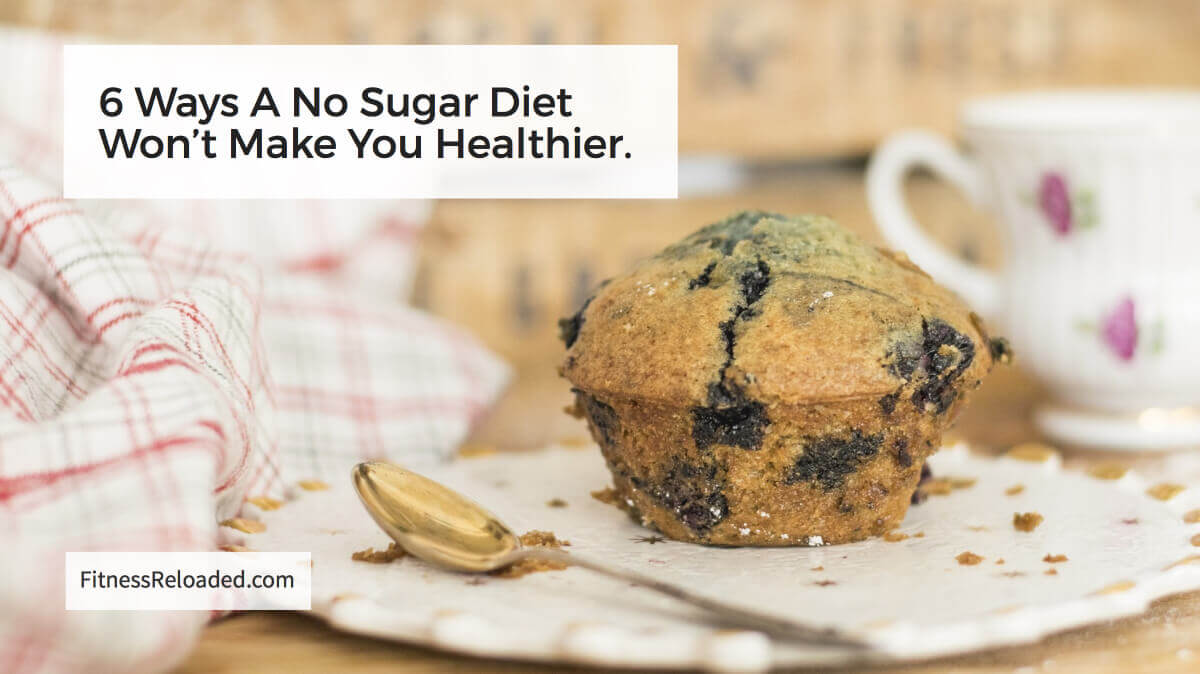 6 Reasons A No Sugar Diet Won't Make You Healthier.