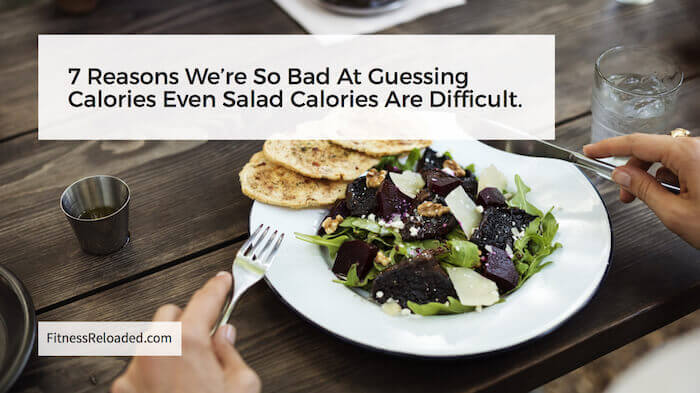 7 Reasons We're Bad At Guessing Calories – Even Salad Calories.