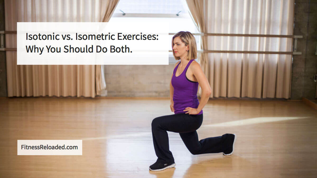 Isotonic vs. Isometric Exercises: Why You Should Do Both.