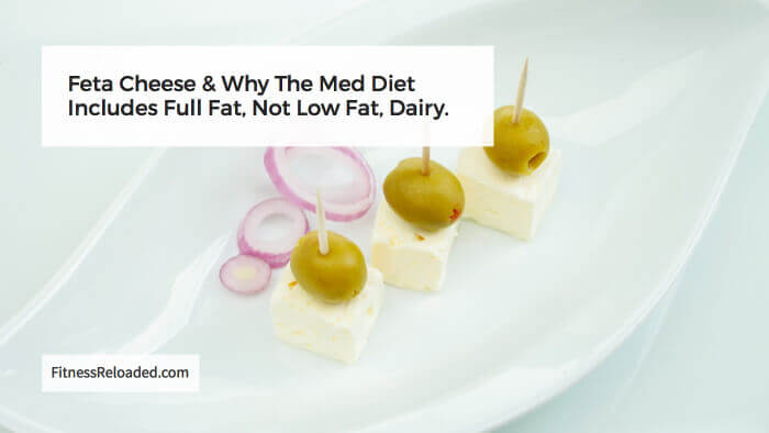 Feta Cheese & Why The Med Diet Includes Full Fat, Not Low Fat, Dairy.