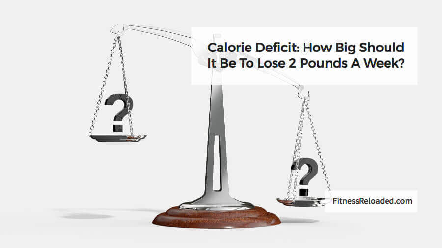Calorie Deficit: How Big Should It Be To Lose 2 Pounds A Week?