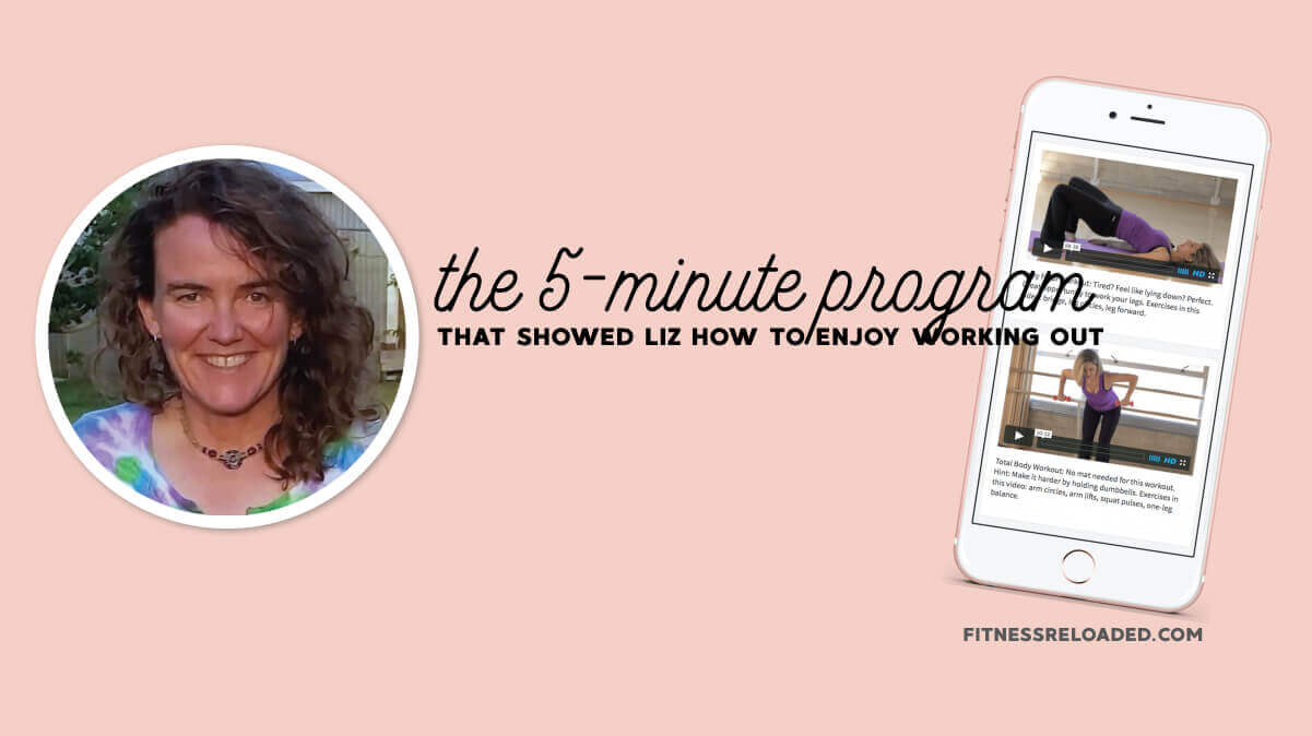 The 5-min Program That Showed Liz How To Enjoy Working Out.